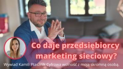 Co daje przedsiębiorcy marketing sieciowy. Alternatywne zródła dochodu - wywiad.